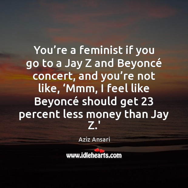Image, You're a feminist if you go to a Jay Z and