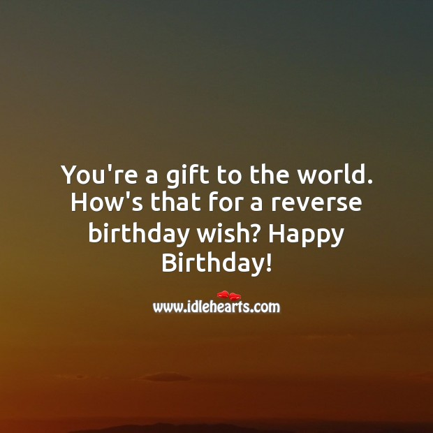 You're a gift to the world. Happy Birthday! Gift Quotes Image