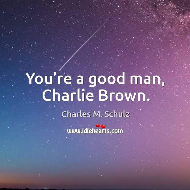 You're a good man, charlie brown. Image