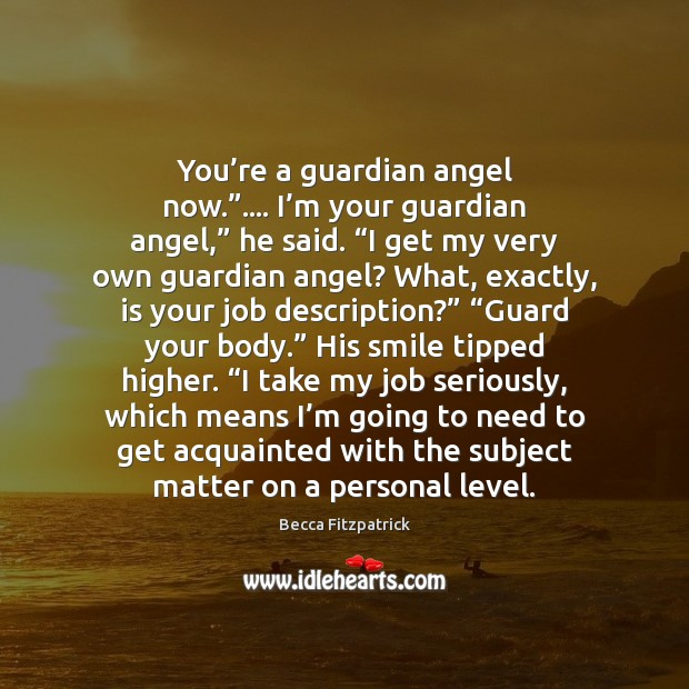 """You're a guardian angel now.""""…. I'm your guardian angel,"""" he Becca Fitzpatrick Picture Quote"""
