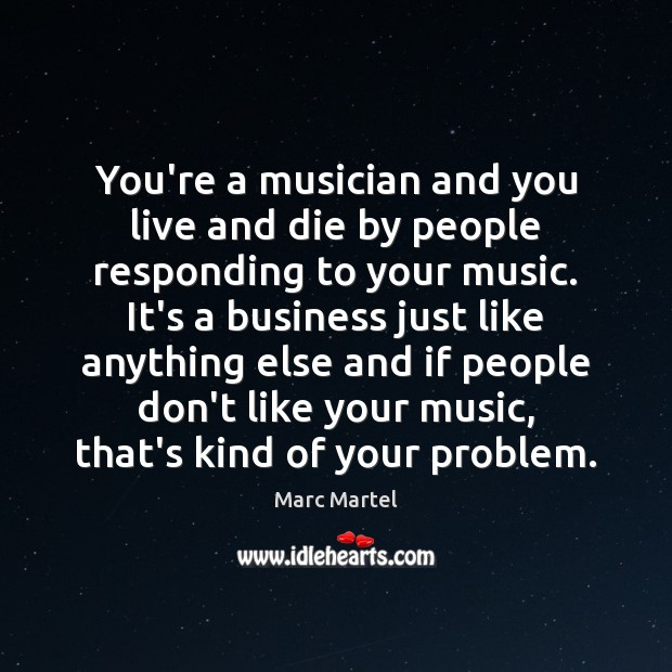 You're a musician and you live and die by people responding to Image