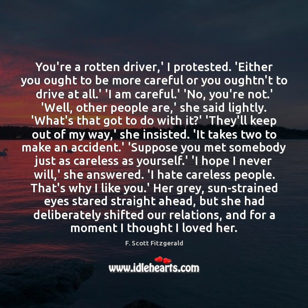 Image, You're a rotten driver,' I protested. 'Either you ought to be