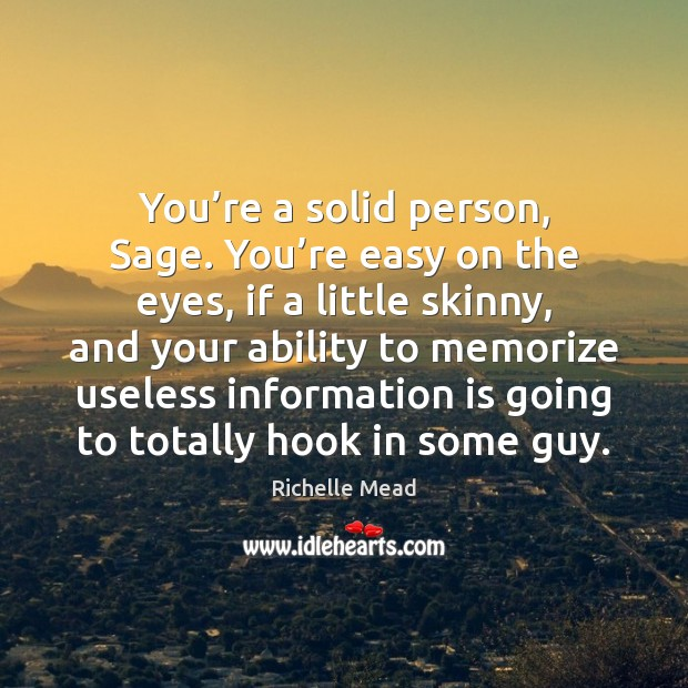 Image about You're a solid person, Sage. You're easy on the eyes,