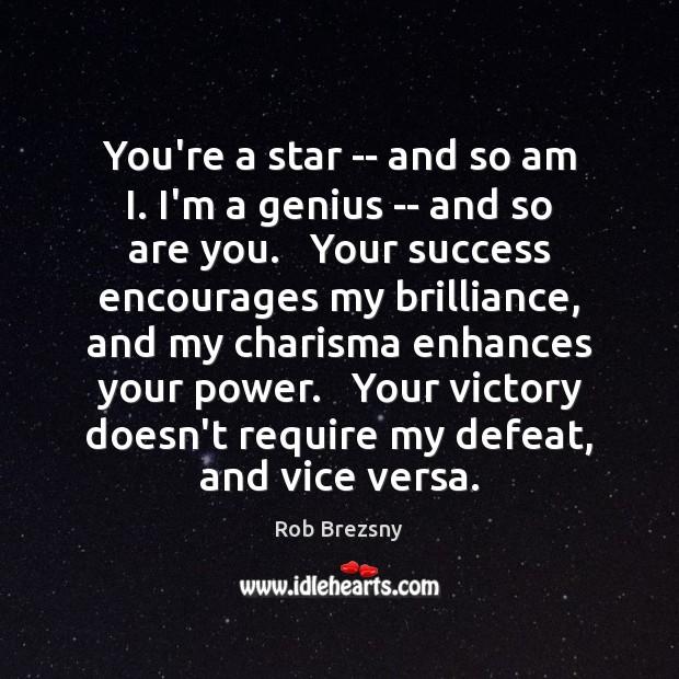 You're a star — and so am I. I'm a genius — Rob Brezsny Picture Quote