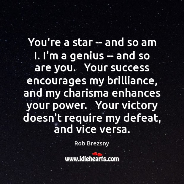 You're a star — and so am I. I'm a genius — Rob Brezsny Picture Quote