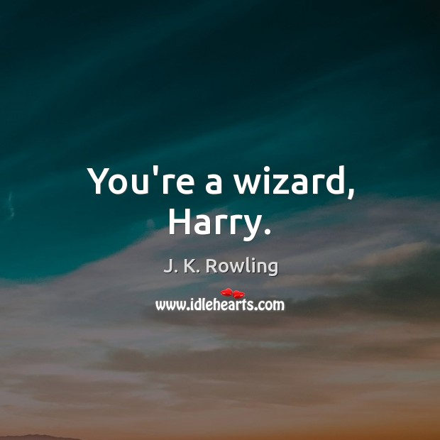 You're a wizard, Harry. Image