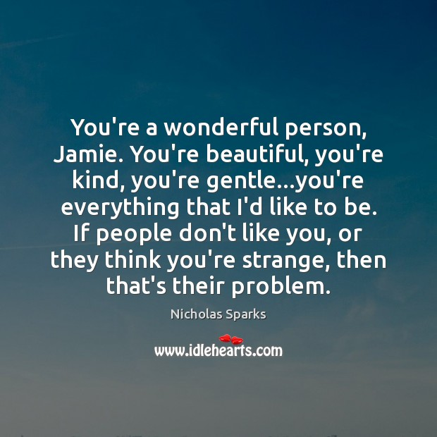 You're a wonderful person, Jamie. You're beautiful, you're kind, you're gentle…you're Image