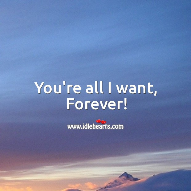 Image, You're all I want, forever!