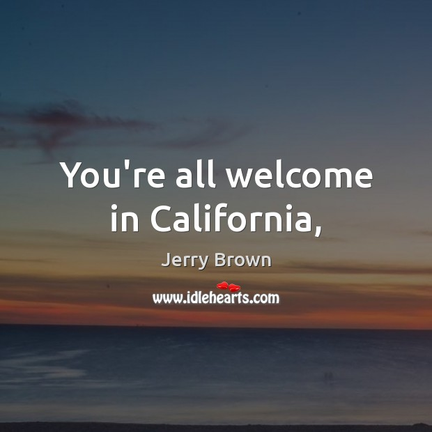 You're all welcome in California, Image