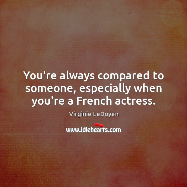 You're always compared to someone, especially when you're a French actress. Image