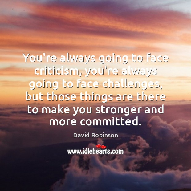 Image, You're always going to face criticism, you're always going to face challenges,