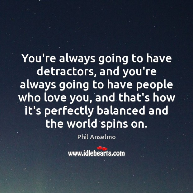 You're always going to have detractors, and you're always going to have Image