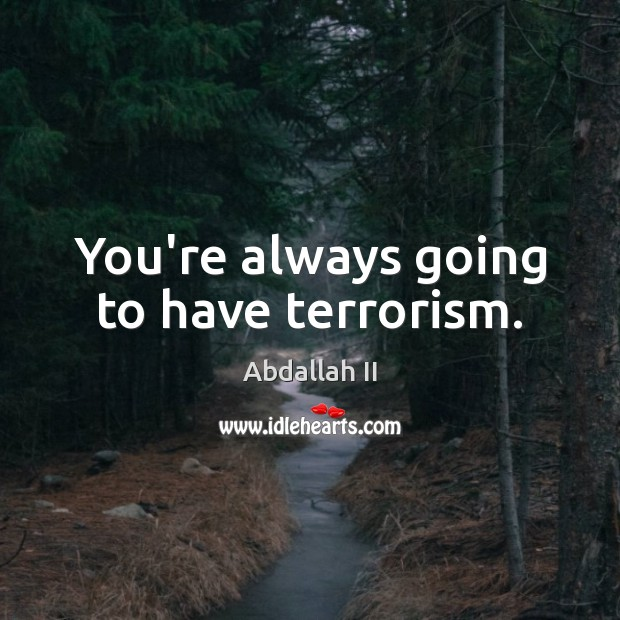 Image, You're always going to have terrorism.
