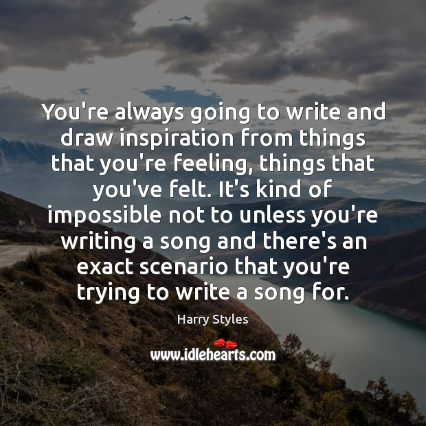 You're always going to write and draw inspiration from things that you're Image