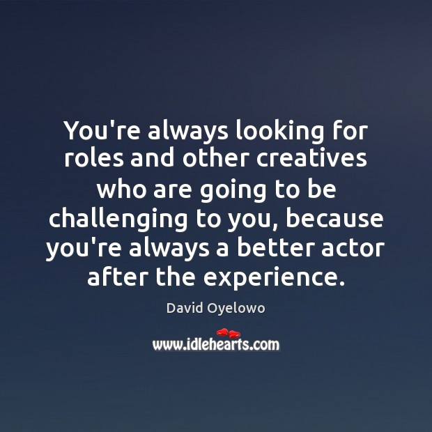 You're always looking for roles and other creatives who are going to Image