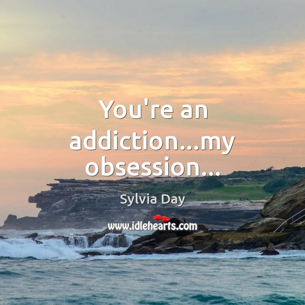 You're an addiction…my obsession… Image