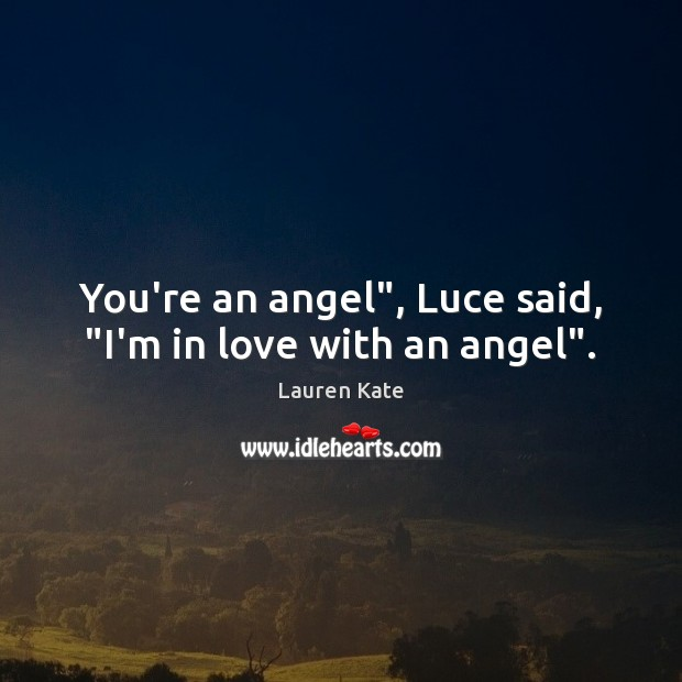 """You're an angel"""", Luce said, """"I'm in love with an angel"""". Image"""