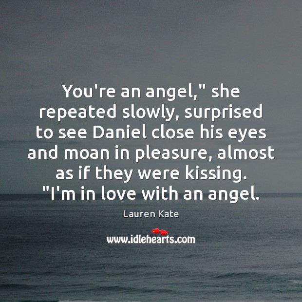 "You're an angel,"" she repeated slowly, surprised to see Daniel close his Kissing Quotes Image"
