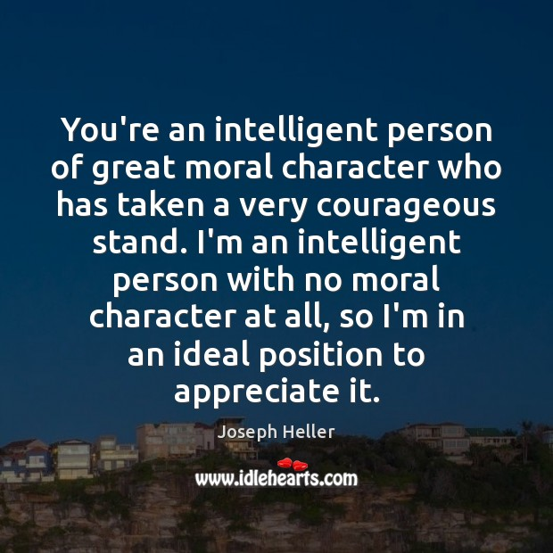 You're an intelligent person of great moral character who has taken a Appreciate Quotes Image
