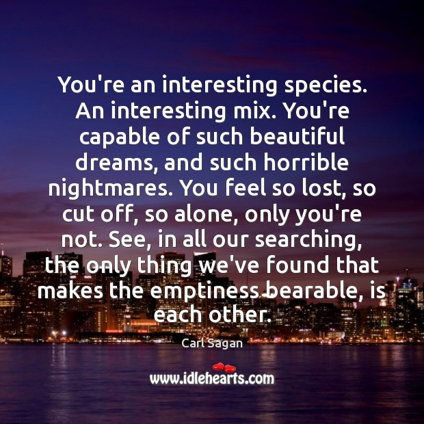 You're an interesting species. An interesting mix. You're capable of such beautiful Carl Sagan Picture Quote