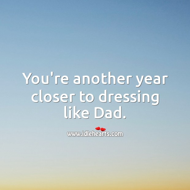 You're another year closer to dressing like Dad. Birthday Messages for Brother Image