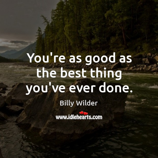 You're as good as the best thing you've ever done. Image