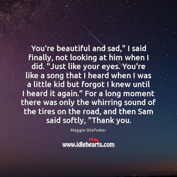 """You're beautiful and sad,"""" I said finally, not looking at him when You're Beautiful Quotes Image"""
