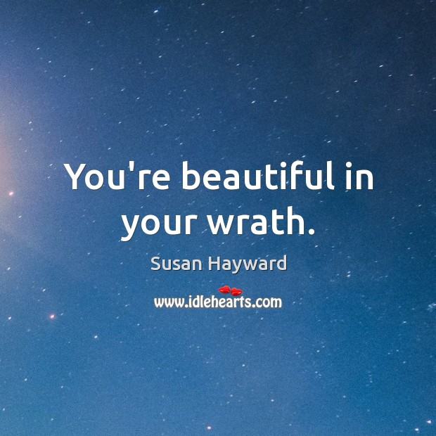 You're beautiful in your wrath. You're Beautiful Quotes Image