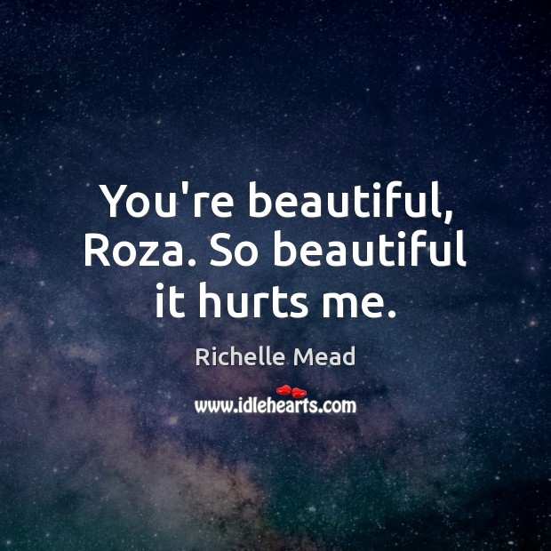 Image, You're beautiful, Roza. So beautiful it hurts me.