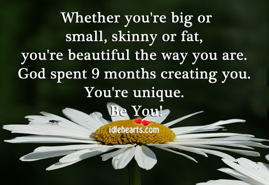 Whether You're Big or Small, Skinny or Fat, You're Beautiful.