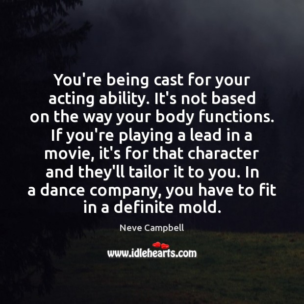 Image, You're being cast for your acting ability. It's not based on the