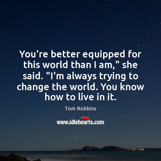 """You're better equipped for this world than I am,"""" she said. """"I'm Tom Robbins Picture Quote"""
