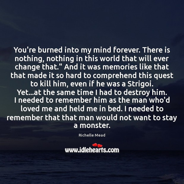 You're burned into my mind forever. There is nothing, nothing in this Image