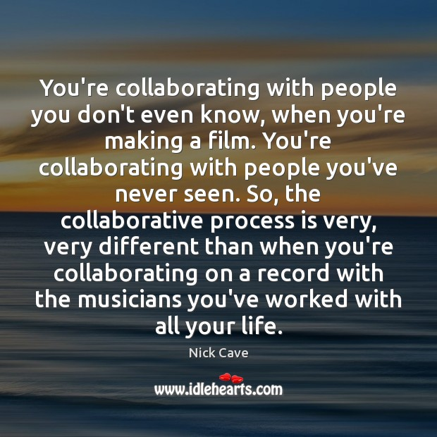 You're collaborating with people you don't even know, when you're making a Image