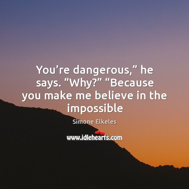 """Image, You're dangerous,"""" he says. """"Why?"""" """"Because you make me believe in"""