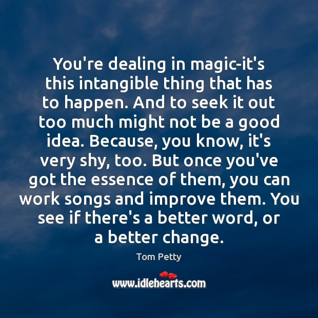 You're dealing in magic-it's this intangible thing that has to happen. And Image