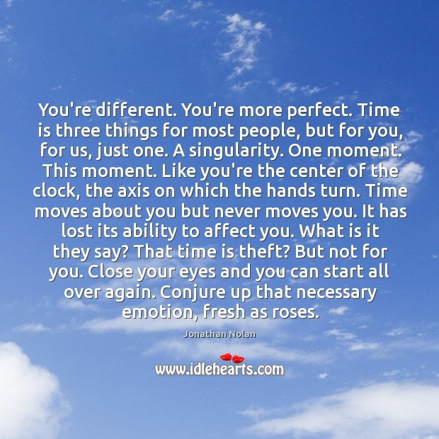 You're different. You're more perfect. Time is three things for most people, Image