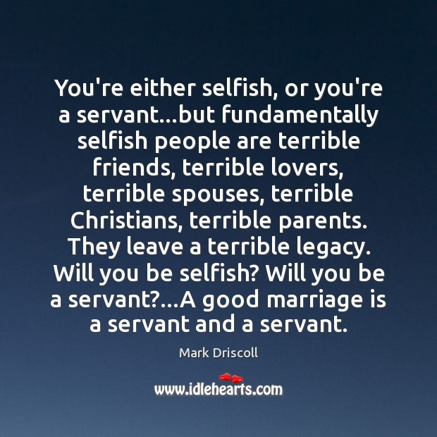 Image, You're either selfish, or you're a servant…but fundamentally selfish people are