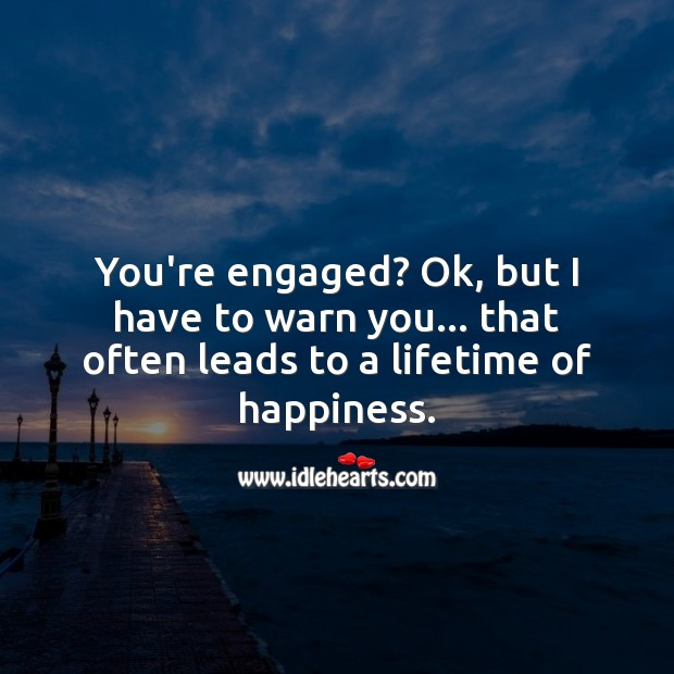 You're engaged? Ok, but I have to warn you. Engagement Messages Image