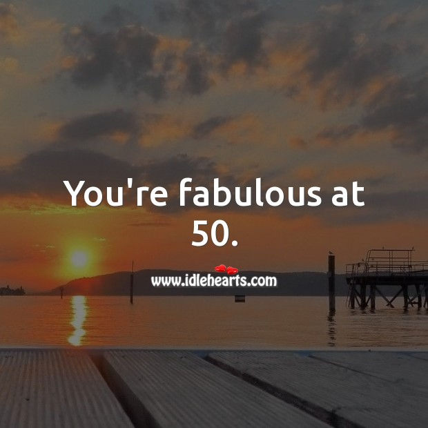 You're fabulous at 50. 50th Birthday Messages Image