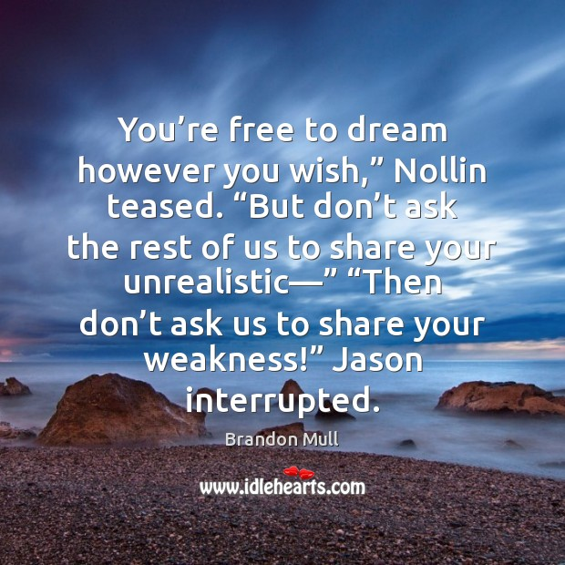 """You're free to dream however you wish,"""" Nollin teased. """"But don' Brandon Mull Picture Quote"""