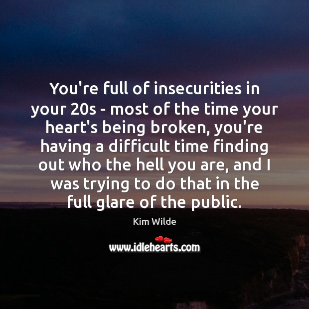 You're full of insecurities in your 20s – most of the time Kim Wilde Picture Quote