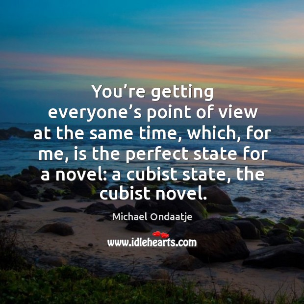You're getting everyone's point of view at the same time, which, for me, is the perfect state for a novel: Image