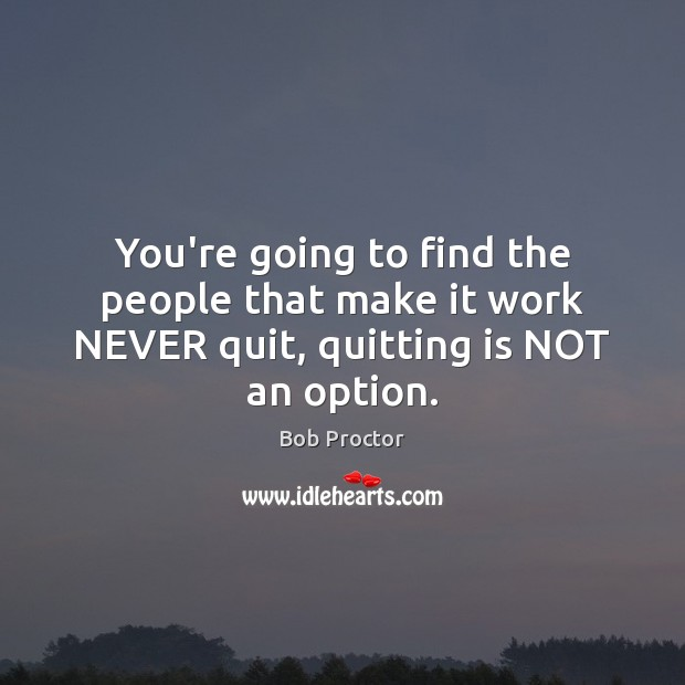 quitting is not an option essay Skipping it is not an option my plan is to work the room with my soda and lime,  make sure i'm seen by the five people who care about these.