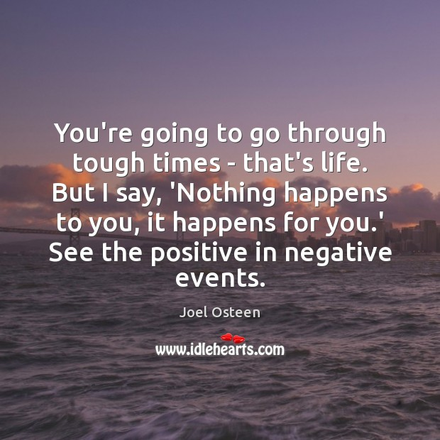 Image, You're going to go through tough times – that's life. But I