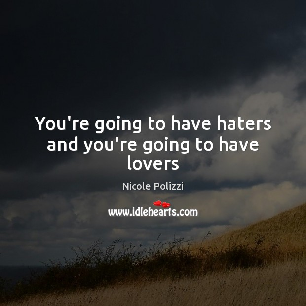 You're going to have haters and you're going to have lovers Nicole Polizzi Picture Quote