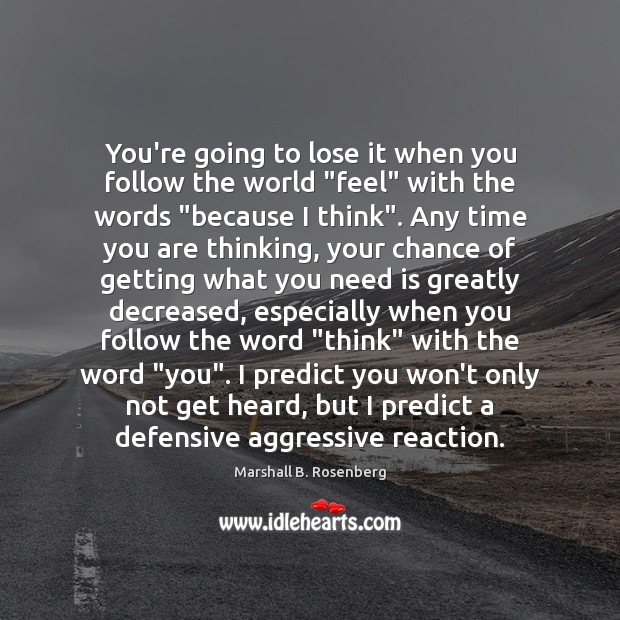 "You're going to lose it when you follow the world ""feel"" with Marshall B. Rosenberg Picture Quote"