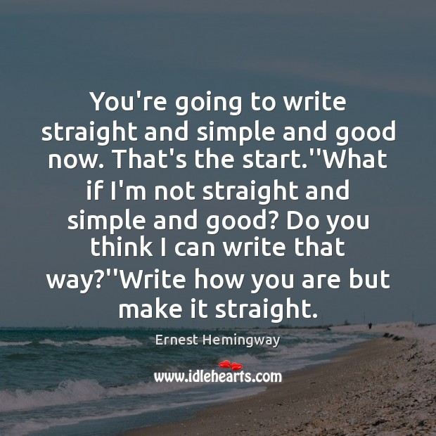 You're going to write straight and simple and good now. That's the Image