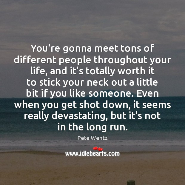 You're gonna meet tons of different people throughout your life, and it's Image