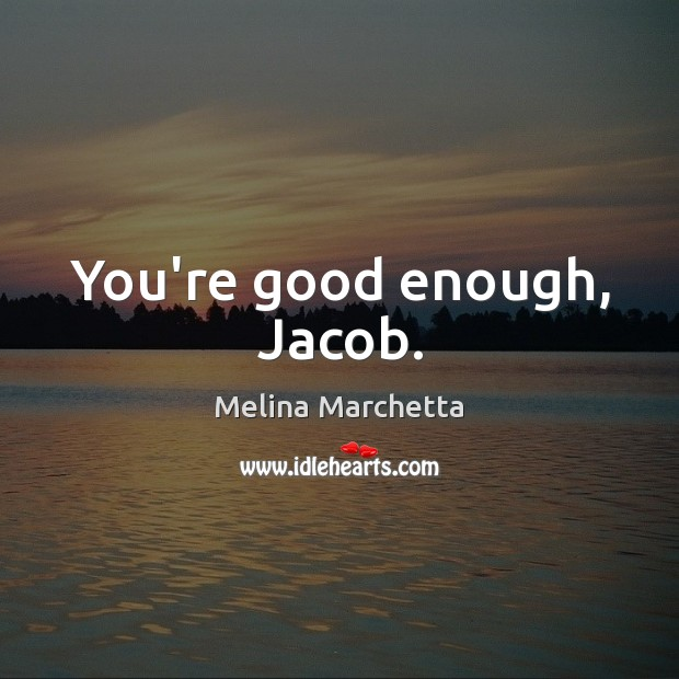 Image, You're good enough, Jacob.